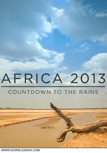 BBC Africa 2013 Countdown to the Rains cover دانلود مستند BBC   Africa 2013: Countdown To The Rains COMPLETE