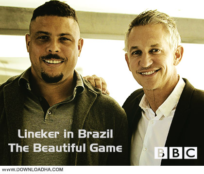 Lineker in Brazil The Beautiful Game cover دانلود مستند دیدار با لژیونرهای برزیل   Lineker In Brazil The Beautiful Game 2014