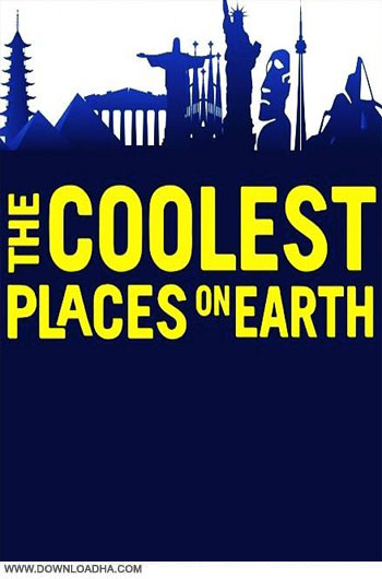 the.coolest.places.on.earth.cover دانلود فصل اول مستند The Coolest Places on Earth Season 1 2015